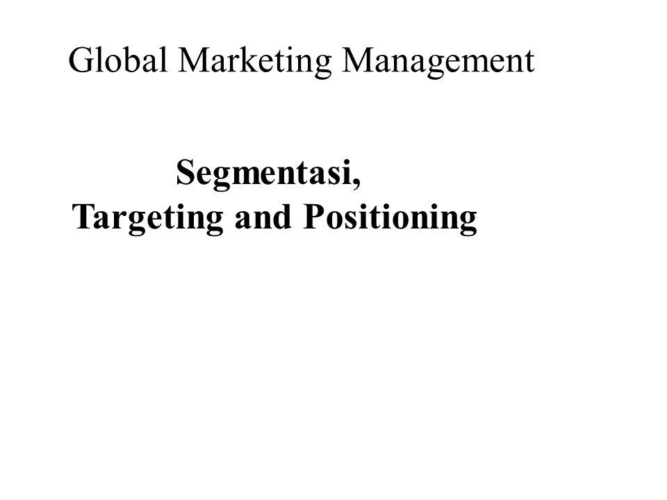 Global Marketing Management Segmentasi, Targeting and Positioning