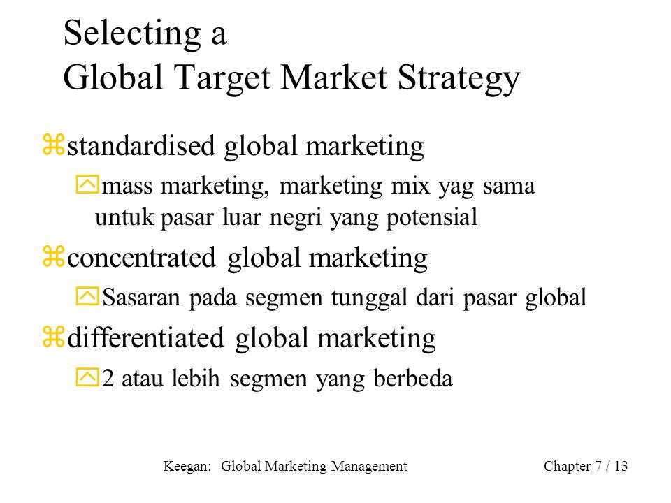 Keegan: Global Marketing ManagementChapter 7 / 13 Selecting a Global Target Market Strategy zstandardised global marketing ymass marketing, marketing