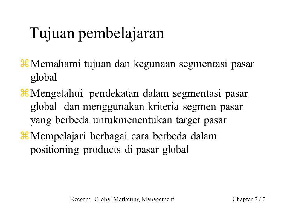 Keegan: Global Marketing ManagementChapter 7 / 2 Tujuan pembelajaran zMemahami tujuan dan kegunaan segmentasi pasar global zMengetahui pendekatan dala