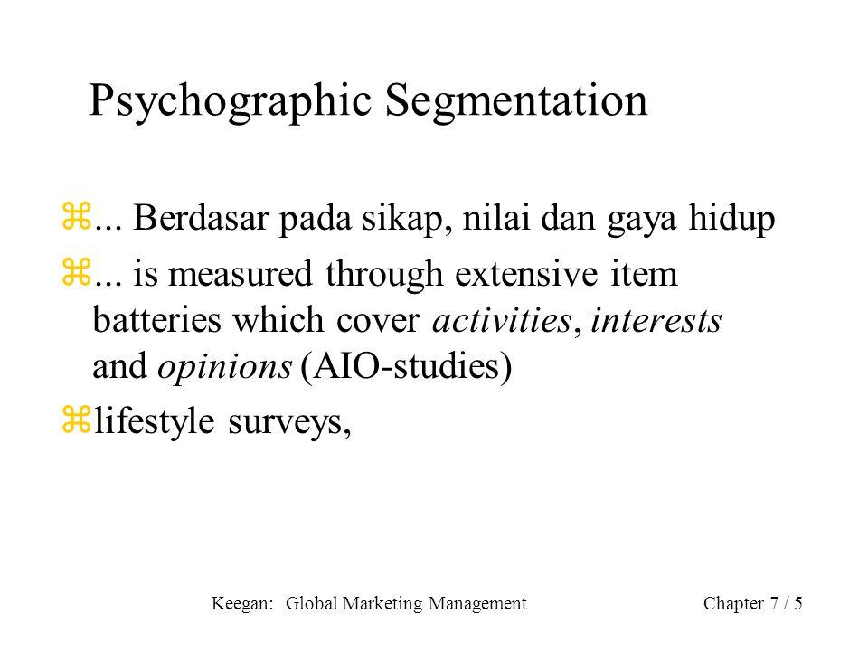 Keegan: Global Marketing ManagementChapter 7 / 5 Psychographic Segmentation z... Berdasar pada sikap, nilai dan gaya hidup z... is measured through ex