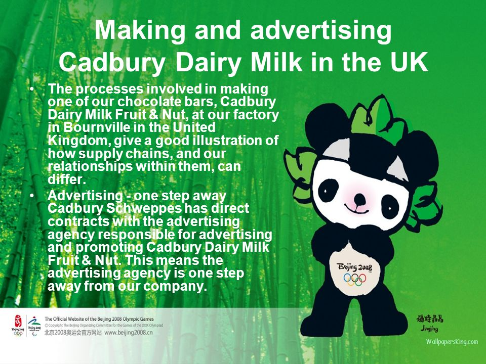 Making and advertising Cadbury Dairy Milk in the UK The processes involved in making one of our chocolate bars, Cadbury Dairy Milk Fruit & Nut, at our factory in Bournville in the United Kingdom, give a good illustration of how supply chains, and our relationships within them, can differ.