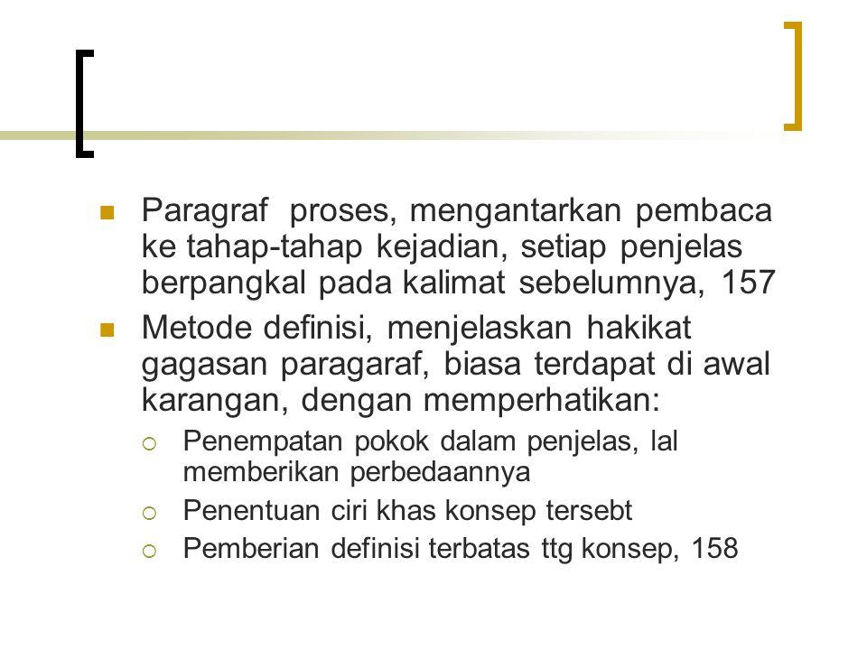 Paragraf proses, mengantarkan pembaca ke tahap-tahap kejadian, setiap penjelas berpangkal pada kalimat sebelumnya, 157 Metode definisi, menjelaskan ha