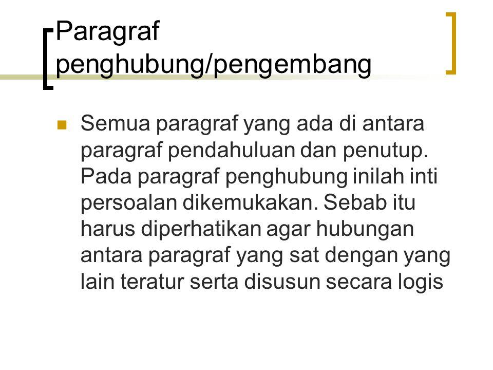 Paragraf penghubung/pengembang Semua paragraf yang ada di antara paragraf pendahuluan dan penutup. Pada paragraf penghubung inilah inti persoalan dike