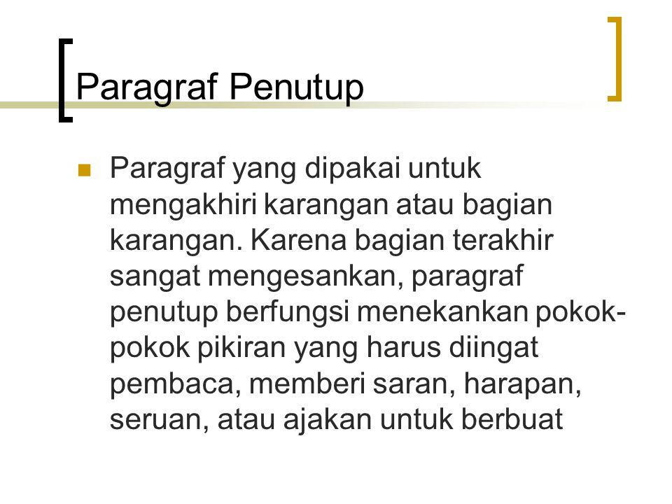 Paragraf Penutup Paragraf yang dipakai untuk mengakhiri karangan atau bagian karangan. Karena bagian terakhir sangat mengesankan, paragraf penutup ber