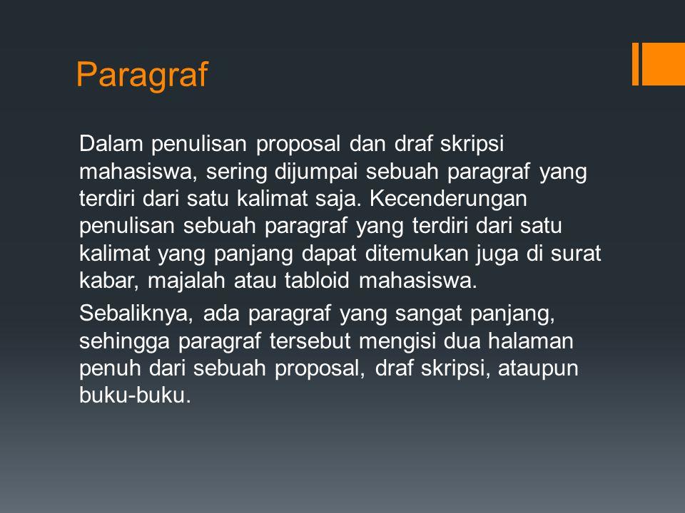 Paragraf Dalam penulisan proposal dan draf skripsi mahasiswa, sering dijumpai sebuah paragraf yang terdiri dari satu kalimat saja. Kecenderungan penul