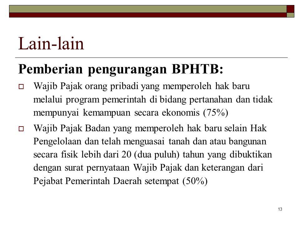 13 Lain-lain Pemberian pengurangan BPHTB:  Wajib Pajak orang pribadi yang memperoleh hak baru melalui program pemerintah di bidang pertanahan dan tid