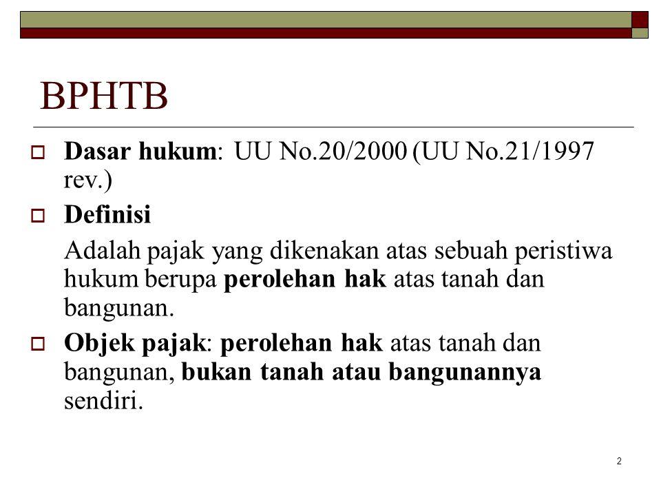 2 BPHTB  Dasar hukum: UU No.20/2000 (UU No.21/1997 rev.)  Definisi Adalah pajak yang dikenakan atas sebuah peristiwa hukum berupa perolehan hak atas