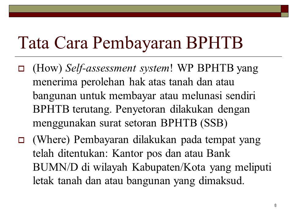 8 Tata Cara Pembayaran BPHTB  (How) Self-assessment system! WP BPHTB yang menerima perolehan hak atas tanah dan atau bangunan untuk membayar atau mel