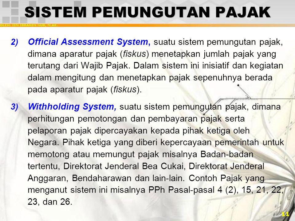 11 SISTEM PEMUNGUTAN PAJAK 2) Official Assessment System, suatu sistem pemungutan pajak, dimana aparatur pajak (fiskus) menetapkan jumlah pajak yang t