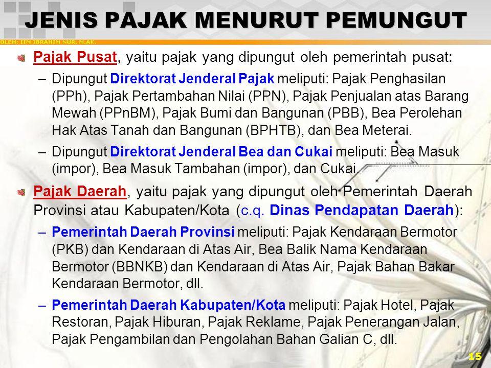 15 JENIS PAJAK MENURUT PEMUNGUT Pajak Pusat, yaitu pajak yang dipungut oleh pemerintah pusat: –Dipungut Direktorat Jenderal Pajak meliputi: Pajak Peng