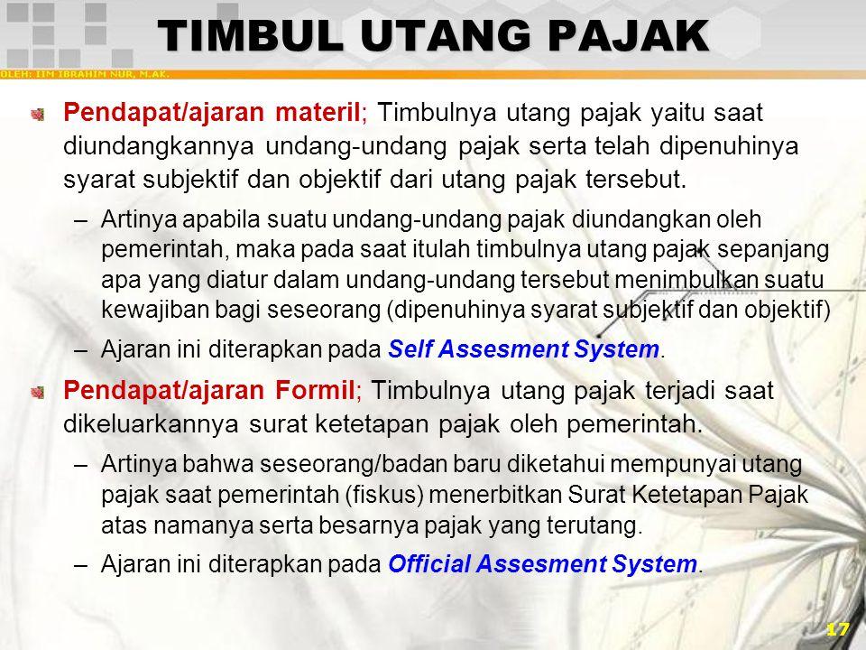 17 TIMBUL UTANG PAJAK Pendapat/ajaran materil; Timbulnya utang pajak yaitu saat diundangkannya undang-undang pajak serta telah dipenuhinya syarat subj