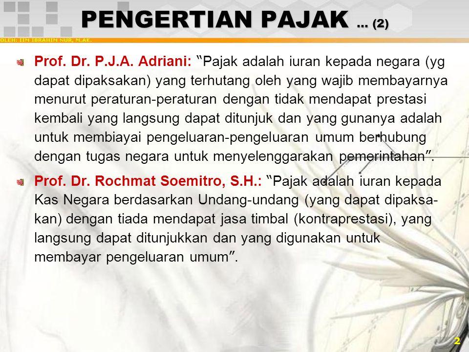 """2 PENGERTIAN PAJAK … (2) Prof. Dr. P.J.A. Adriani: """" Pajak adalah iuran kepada negara (yg dapat dipaksakan) yang terhutang oleh yang wajib membayarnya"""