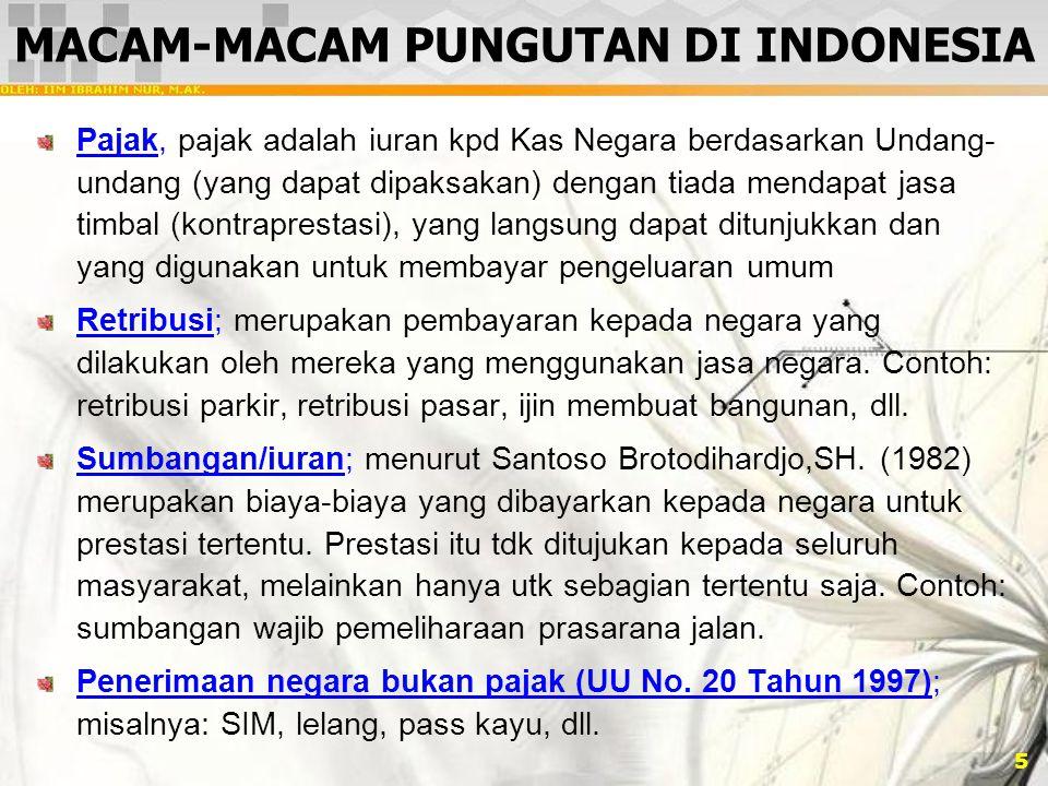 5 MACAM-MACAM PUNGUTAN DI INDONESIA Pajak, pajak adalah iuran kpd Kas Negara berdasarkan Undang- undang (yang dapat dipaksakan) dengan tiada mendapat
