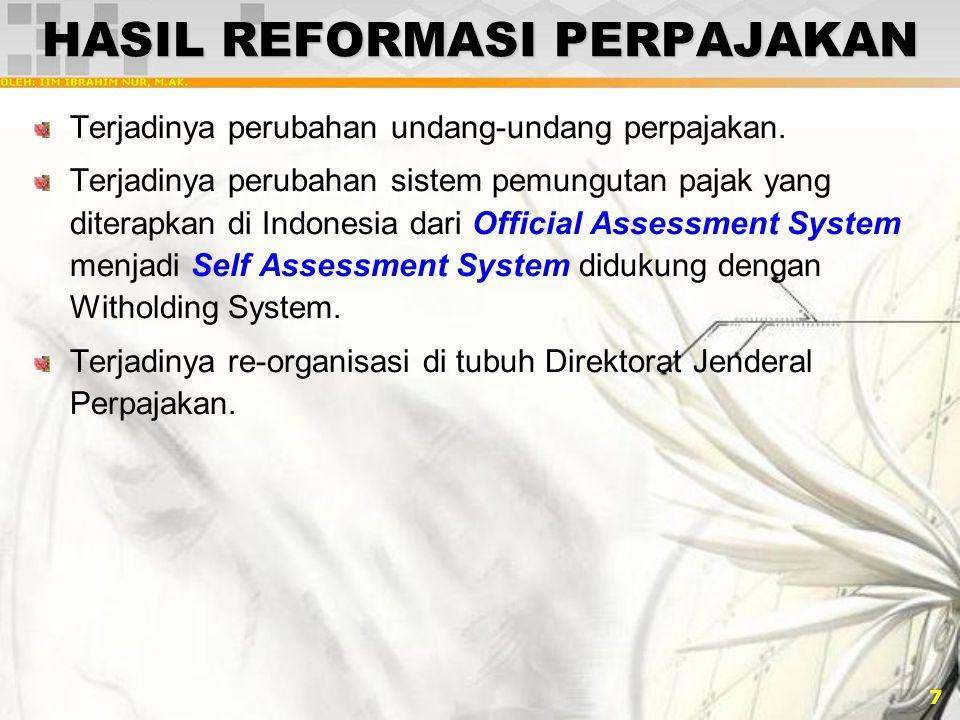 7 HASIL REFORMASI PERPAJAKAN Terjadinya perubahan undang-undang perpajakan. Terjadinya perubahan sistem pemungutan pajak yang diterapkan di Indonesia