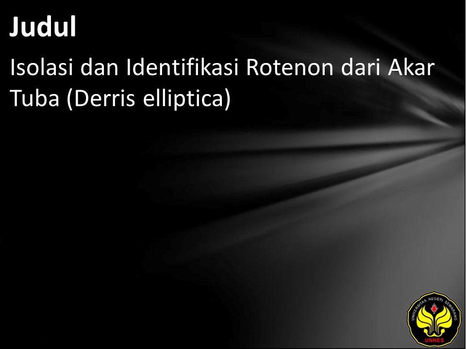 Judul Isolasi dan Identifikasi Rotenon dari Akar Tuba (Derris elliptica)