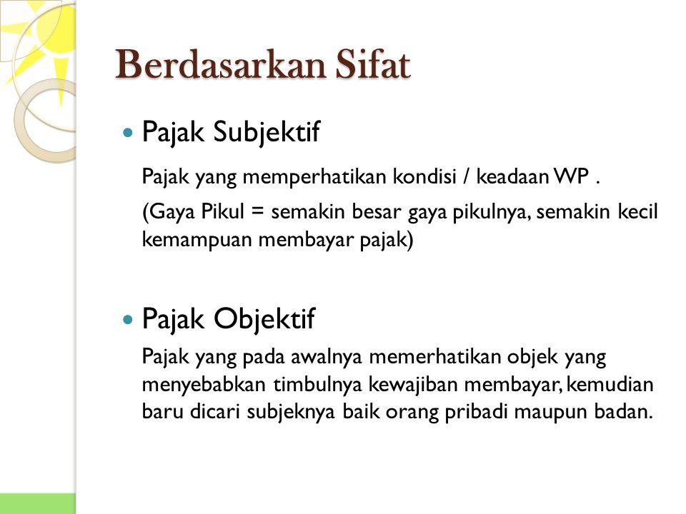 Berdasarkan Sifat Pajak Subjektif Pajak yang memperhatikan kondisi / keadaan WP.