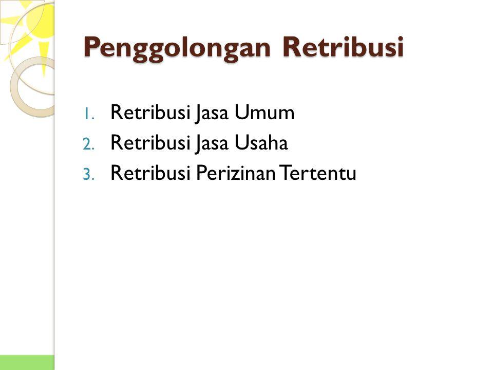 Penggolongan Retribusi 1.Retribusi Jasa Umum 2. Retribusi Jasa Usaha 3.