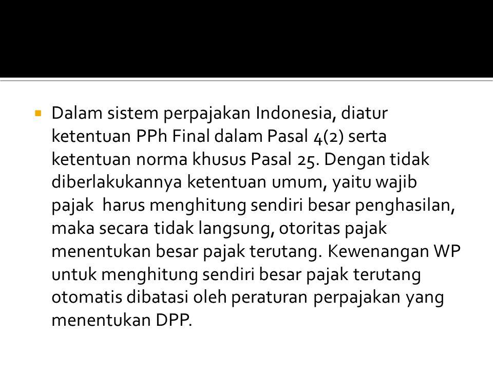  Dalam sistem perpajakan Indonesia, diatur ketentuan PPh Final dalam Pasal 4(2) serta ketentuan norma khusus Pasal 25. Dengan tidak diberlakukannya k