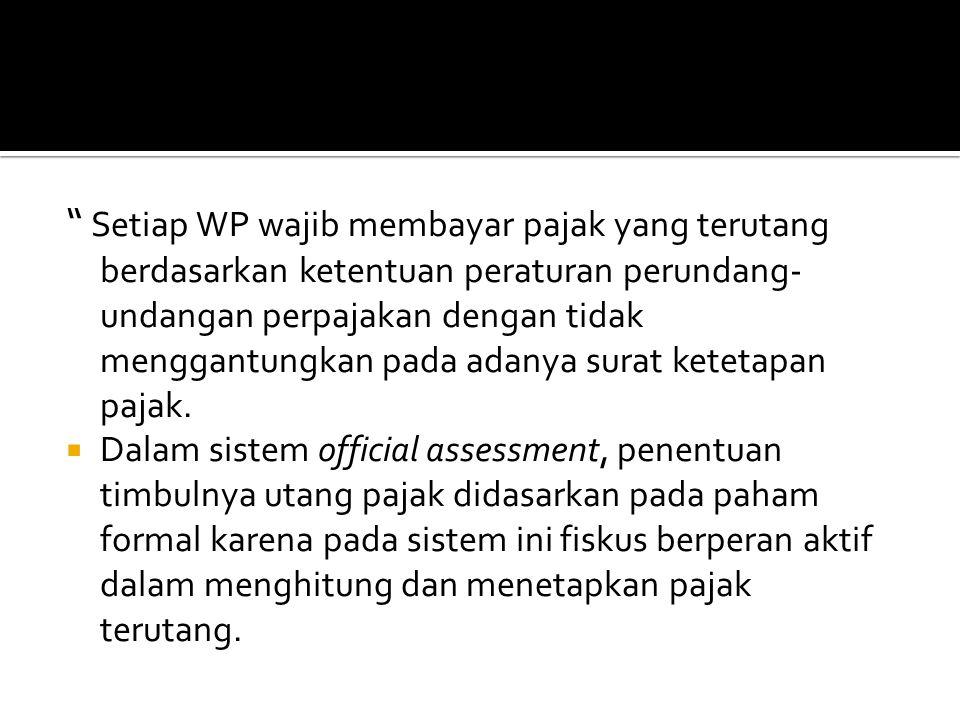 """"""" Setiap WP wajib membayar pajak yang terutang berdasarkan ketentuan peraturan perundang- undangan perpajakan dengan tidak menggantungkan pada adanya"""