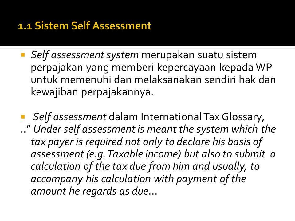  Self assessment system merupakan suatu sistem perpajakan yang memberi kepercayaan kepada WP untuk memenuhi dan melaksanakan sendiri hak dan kewajiba