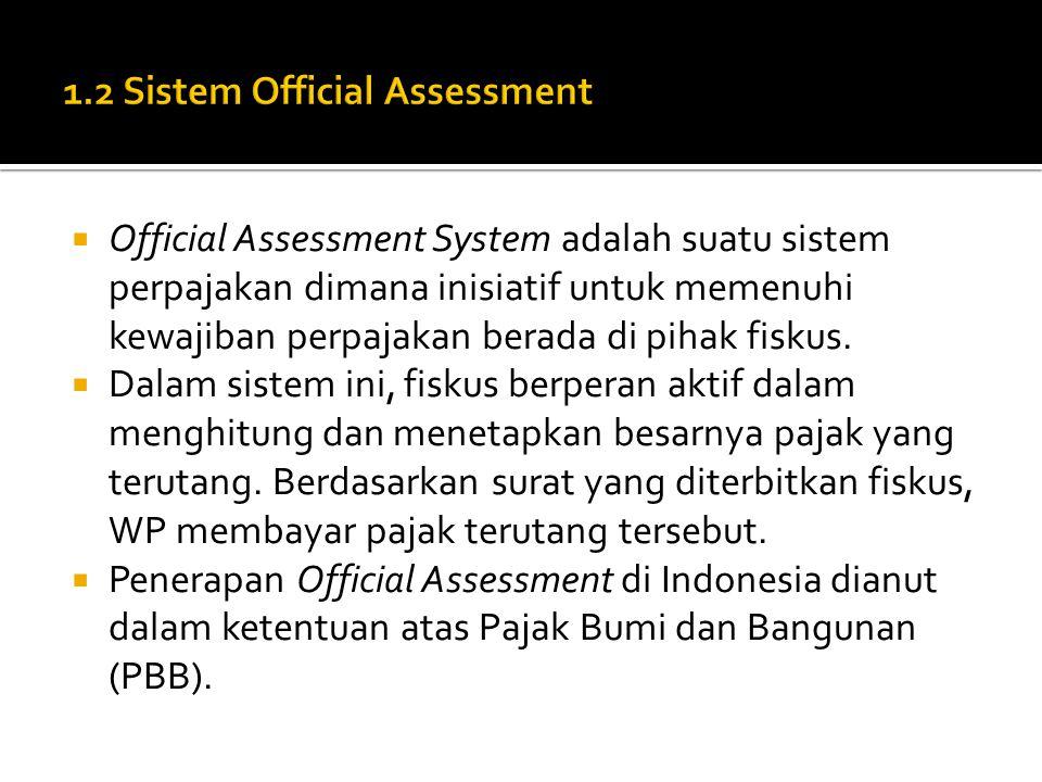  Official Assessment System adalah suatu sistem perpajakan dimana inisiatif untuk memenuhi kewajiban perpajakan berada di pihak fiskus.  Dalam siste