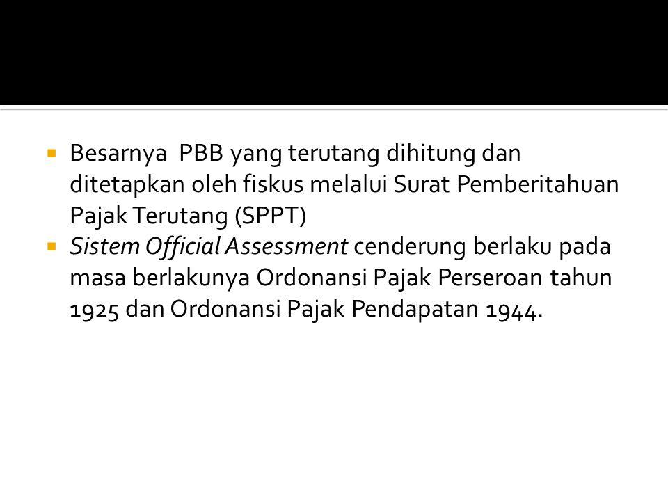  Besarnya PBB yang terutang dihitung dan ditetapkan oleh fiskus melalui Surat Pemberitahuan Pajak Terutang (SPPT)  Sistem Official Assessment cender