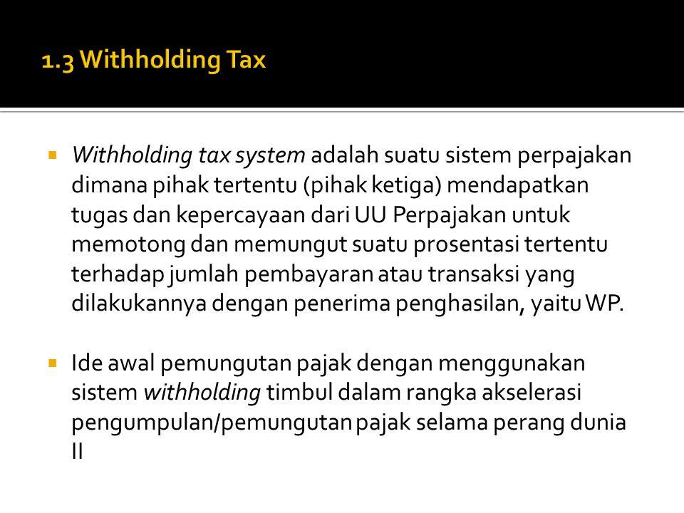  Pada awalnya pemungutan dengan sistem withholding diterapkan hanya kepada jenis penghasilan tertentu seperti gaji, bunga dan dividen, kemudian diperluas atas penghasilan lainnya seperti penghasilan dari jasa profesional, sewa.