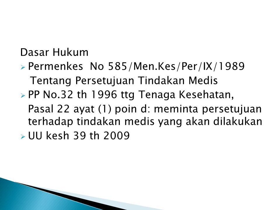 Dasar Hukum  Permenkes No 585/Men.Kes/Per/IX/1989 Tentang Persetujuan Tindakan Medis  PP No.32 th 1996 ttg Tenaga Kesehatan, Pasal 22 ayat (1) poin
