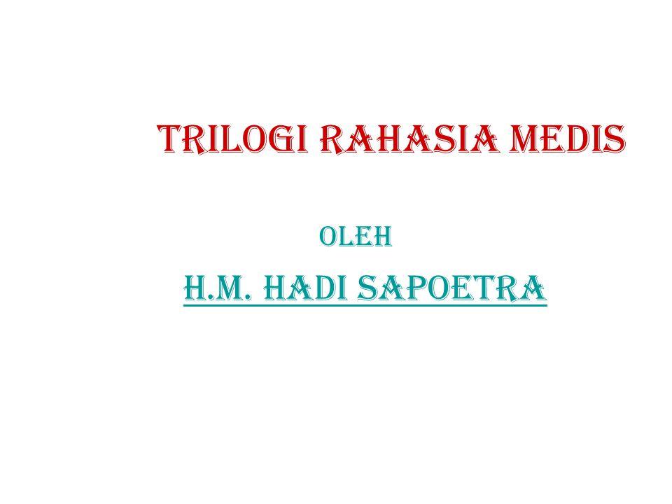 TRILOGI RAHASIA MEDIS OLEH H.M. HADI SAPOETRA