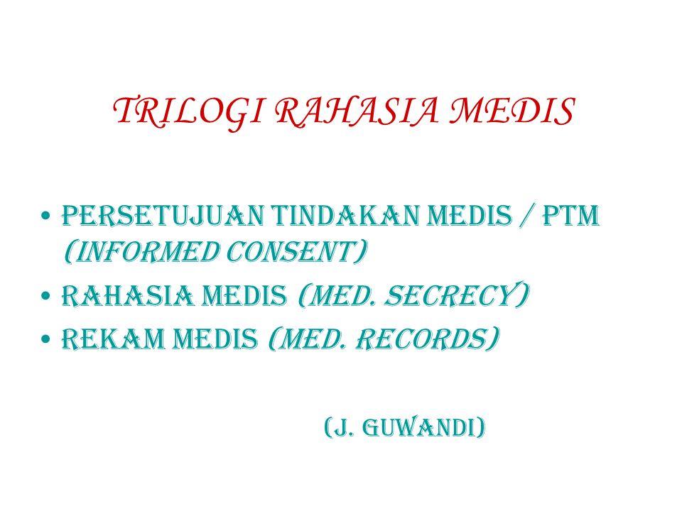 TRILOGI RAHASIA MEDIS PERSETUJUAN TINDAKAN MEDIS / PTM (INFORMED CONSENT) RAHASIA MEDIS (MED.