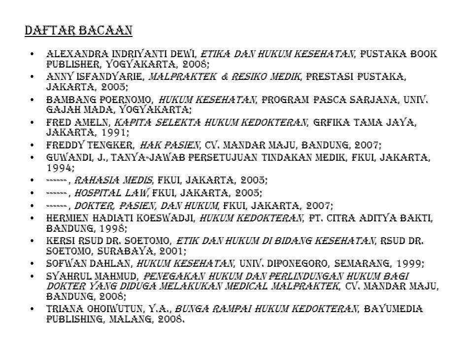 Daftar bacaan Alexandra indriyanti dewi, etika dan hukum kesehatan, pustaka book publisher, yogyakarta, 2008; Anny isfandyarie, malpraktek & resiko medik, prestasi pustaka, jakarta, 2005; Bambang poernomo, hukum kesehatan, program pasca sarjana, univ.