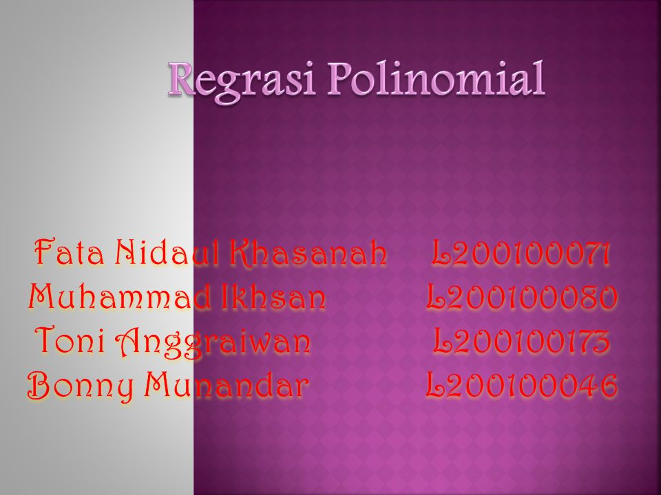 R E GRASI POLINOMIAL Regresi Polinomial digunakan untuk menentukan fungsi polinomial yang paling sesuai dengan kumpulan titik data (xn,yn) yang diketahui.