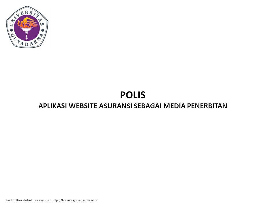 POLIS APLIKASI WEBSITE ASURANSI SEBAGAI MEDIA PENERBITAN for further detail, please visit http://library.gunadarma.ac.id