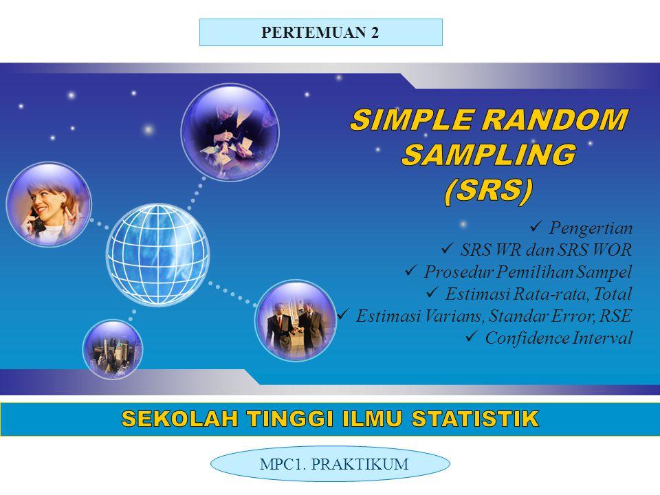 LOGO PERTEMUAN 2 Pengertian SRS WR dan SRS WOR Prosedur Pemilihan Sampel Estimasi Rata-rata, Total Estimasi Varians, Standar Error, RSE Confidence Interval MPC1.