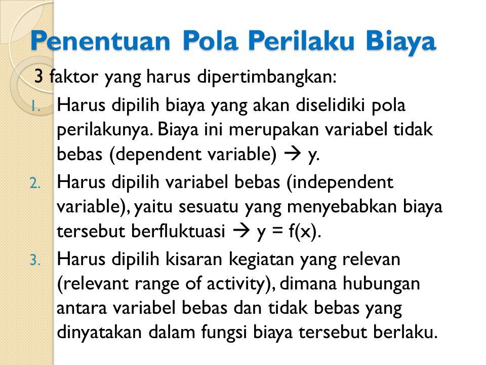 Penentuan Pola Perilaku Biaya 3 faktor yang harus dipertimbangkan: 1.