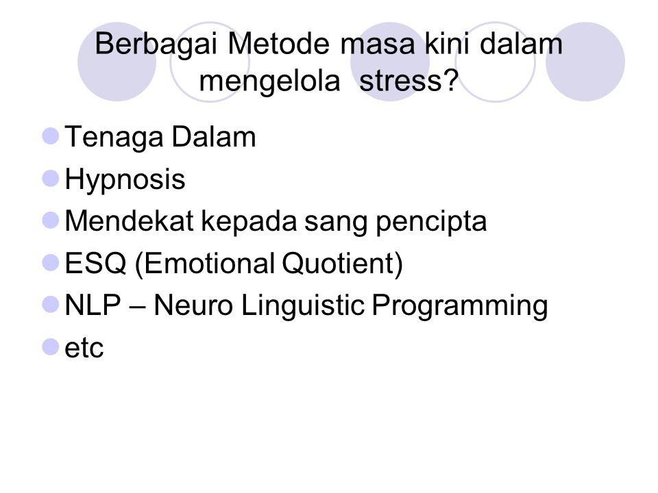 Berbagai Metode masa kini dalam mengelola stress? Tenaga Dalam Hypnosis Mendekat kepada sang pencipta ESQ (Emotional Quotient) NLP – Neuro Linguistic