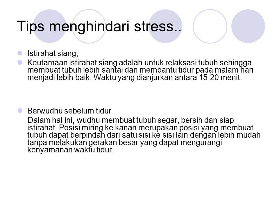 Tips menghindari stress.. Istirahat siang; Keutamaan istirahat siang adalah untuk relaksasi tubuh sehingga membuat tubuh lebih santai dan membantu tid