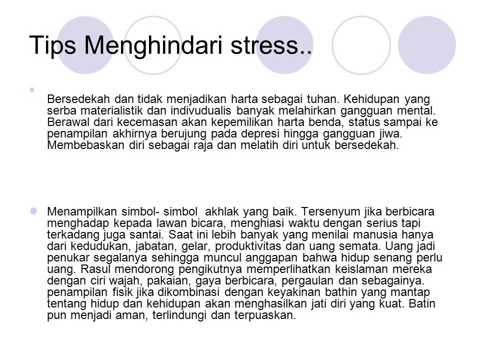Tips Menghindari stress.. Bersedekah dan tidak menjadikan harta sebagai tuhan. Kehidupan yang serba materialistik dan indivudualis banyak melahirkan g