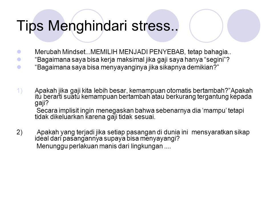 """Tips Menghindari stress.. Merubah Mindset...MEMILIH MENJADI PENYEBAB, tetap bahagia.. """"Bagaimana saya bisa kerja maksimal jika gaji saya hanya """"segini"""