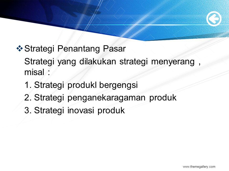  Strategi Penantang Pasar Strategi yang dilakukan strategi menyerang, misal : 1.