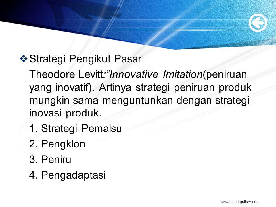  Strategi Pengikut Pasar Theodore Levitt: Innovative Imitation(peniruan yang inovatif).
