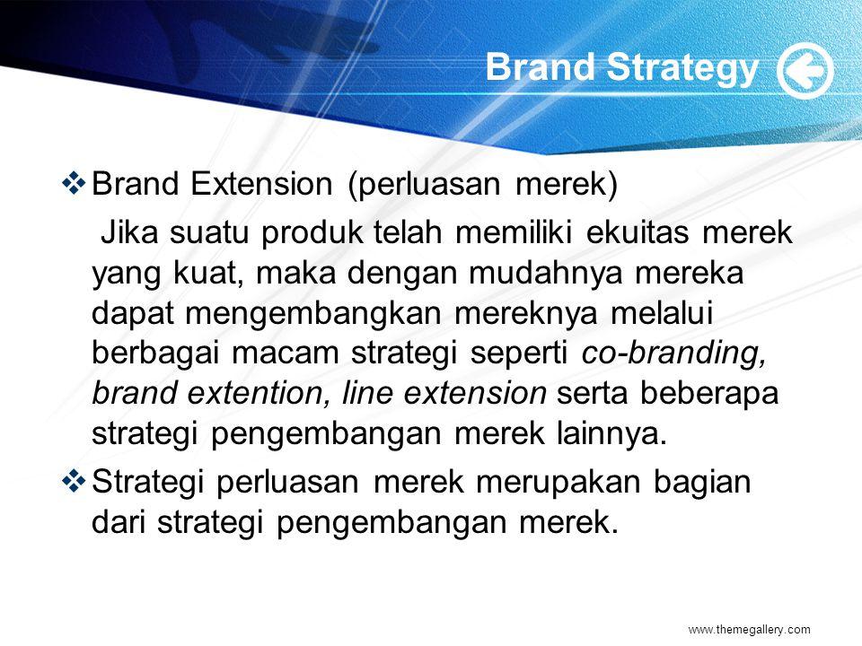 Brand Strategy  Brand Extension (perluasan merek) Jika suatu produk telah memiliki ekuitas merek yang kuat, maka dengan mudahnya mereka dapat mengembangkan mereknya melalui berbagai macam strategi seperti co-branding, brand extention, line extension serta beberapa strategi pengembangan merek lainnya.