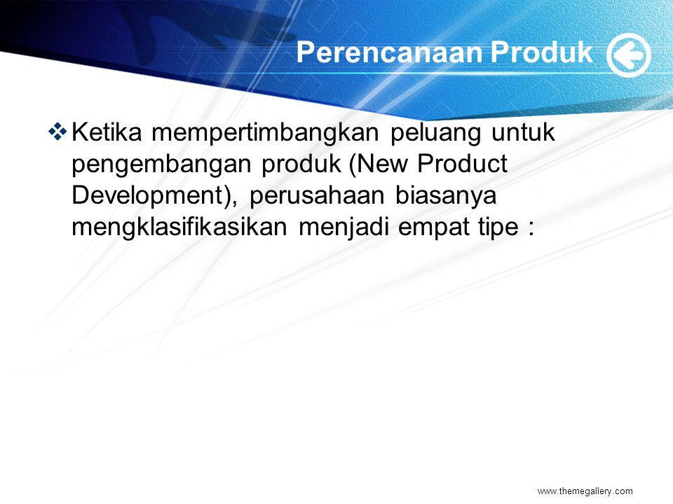Perencanaan Produk  Ketika mempertimbangkan peluang untuk pengembangan produk (New Product Development), perusahaan biasanya mengklasifikasikan menjadi empat tipe : www.themegallery.com