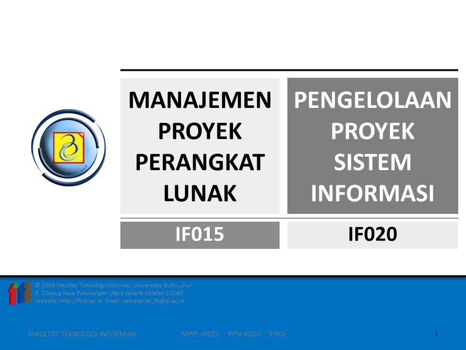 Contoh Muatan BUSINESS CASE (lanj) 5.Sumber Pendanaan 6.Resiko  Faktor resiko  Strategi mitigasi 7.Alasan organisasi untuk melaksanakan proyek (justification) 8.Catatan Tambahan  Memuat daftar lampiran sesuai keperluannya FAKULTAS TEKNOLOGI INFORMASI22MPPL-IF015 PPSI-IF020 3 SKS