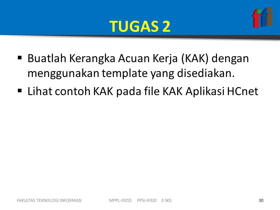 TUGAS 2  Buatlah Kerangka Acuan Kerja (KAK) dengan menggunakan template yang disediakan.