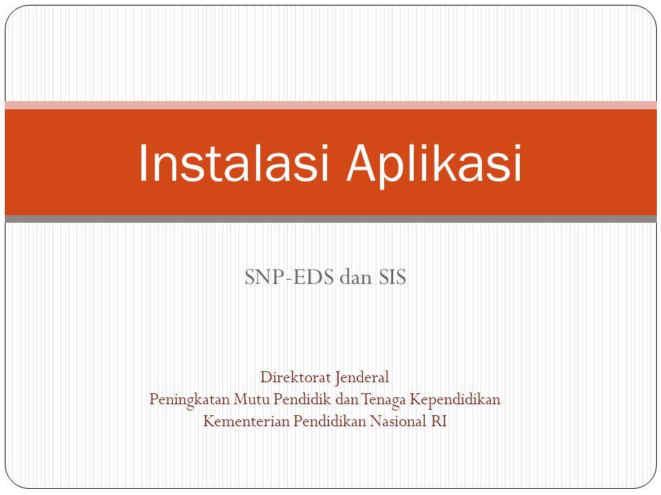 SNP-EDS dan SIS Instalasi Aplikasi Direktorat Jenderal Peningkatan Mutu Pendidik dan Tenaga Kependidikan Kementerian Pendidikan Nasional RI