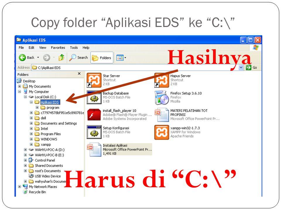 "Copy folder ""Aplikasi EDS"" ke ""C:\"" Hasilnya Harus di ""C:\"""
