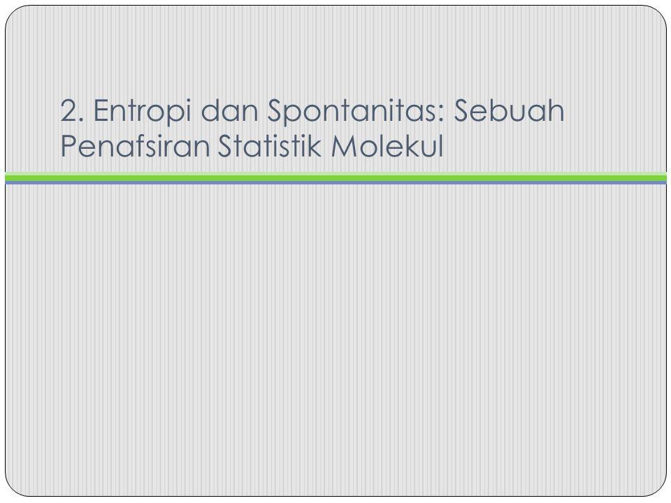 2. Entropi dan Spontanitas: Sebuah Penafsiran Statistik Molekul