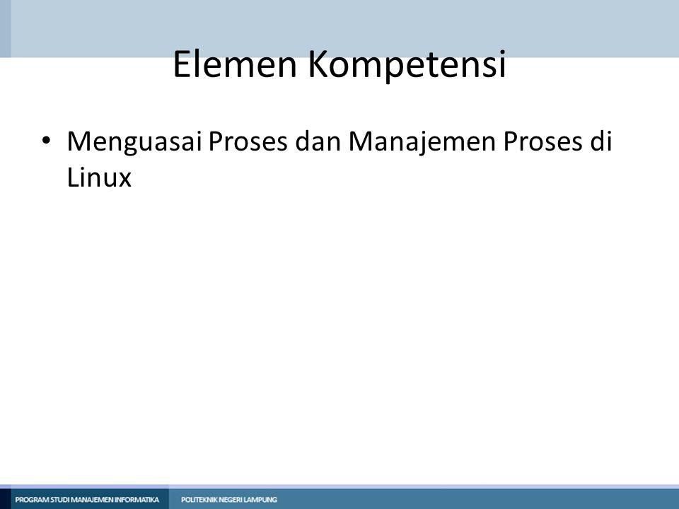 Kriteria Kinerja Mahasiswa diharapkan mampu: – Memahami konsep proses pada sis tem operasi Linux.