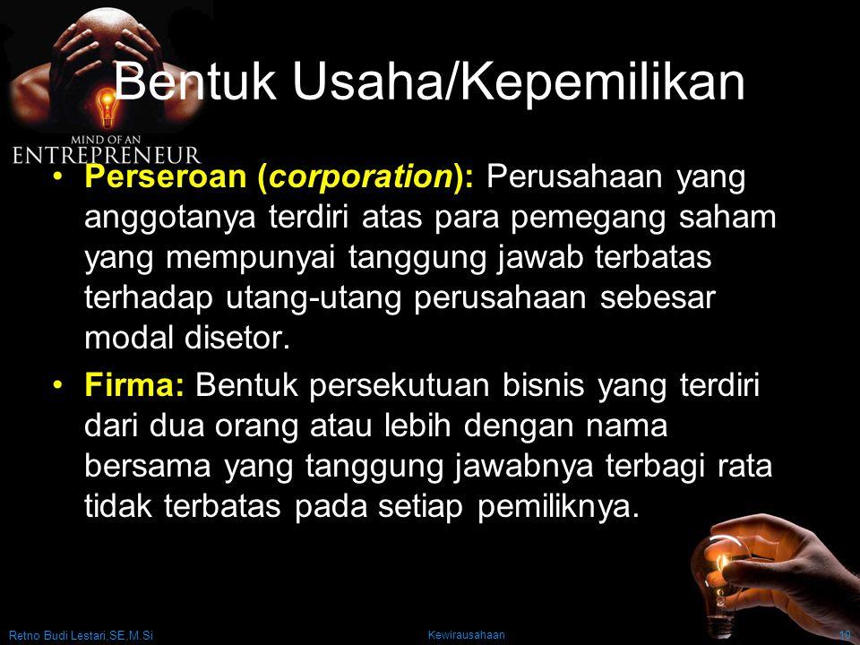 Retno Budi Lestari,SE,M.Si Kewirausahaan10 Bentuk Usaha/Kepemilikan Perseroan (corporation): Perusahaan yang anggotanya terdiri atas para pemegang saham yang mempunyai tanggung jawab terbatas terhadap utang-utang perusahaan sebesar modal disetor.